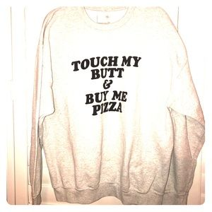 TOUCH MY BUTT AND BUY ME PIZZA! Available!